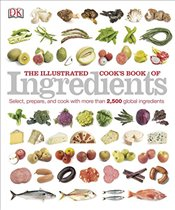 Illustrated Cooks Book of Ingredients - DK Publishing