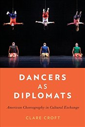 Dancers as Diplomats : American Choreography in Cultural Exchange - Croft, Clare