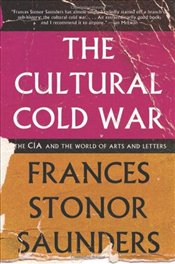 Cultural Cold War : The CIA and the World of Arts and Letters - Saunders, Frances Stonor