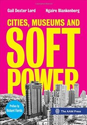 Cities, Museums and Soft Power - Lord, Gail Dexter