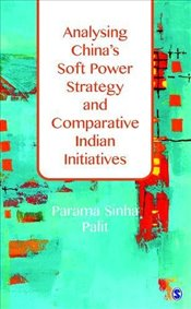 Analysing Chinas Soft Power Strategy and Comparative Indian Initiatives - Palit, Parama Sinha