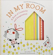 In My Room : A Book of Creativity and Imagination (Growing Hearts) - Witek, Jo