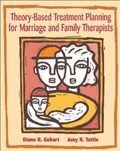 Theory-based Treatment Planning for Marriage and Family Therapists - Gehart, Diane R.