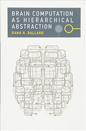 Brain Computation as Hierarchical Abstraction (Computational Neuroscience Series) - Ballard, Dana H.