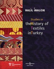 Studies in the History of Textiles - İnalcık, Halil