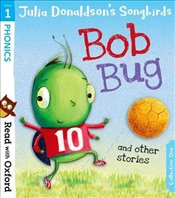 Read with Oxford : Stage 1: Julia Donaldsons Songbirds: Bob Bug and Other Stories - Donaldson, Julia