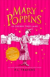 Mary Poppins in Cherry Tree Lane / Mary Poppins and the House Next Door - Travers, P. L.