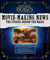 Fantastic Beasts and Where to Find Them : Movie-Making News : The Stories Behind the Magic - Revenson, Jody