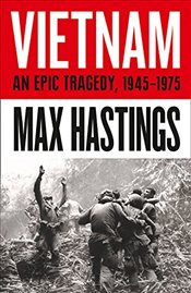 Vietnam : An Epic Traged y: 1945-1975 - Hastings, Max