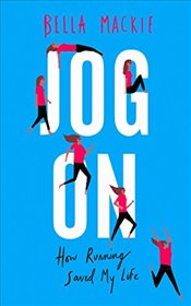 Jog On : How I Got My Life Back on Track - Mackie, Bella