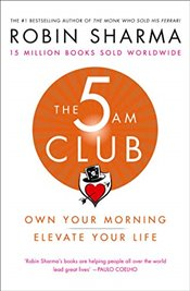 5 AM Club : Own Your Morning, Elevate Your Life - Sharma, Robin