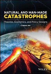 Natural and Man-Made Catastrophes : Theories, Economics, and Policy Designs - Seo, S. Niggol
