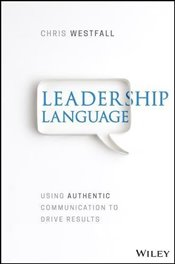 Leadership Language : Using Authentic Communication to Drive Results - Westfall, Chris