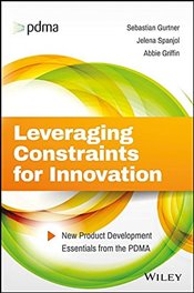 Leveraging Constraints for Innovation : New Product Development Essentials from the PDMA - Gurtner, Sebastian