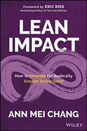 Lean Impact : How to Innovate for Radically Greater Social Good - Chang, Ann Mei