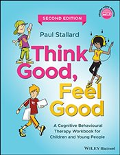 Think Good, Feel Good : A Cognitive Behavioural Therapy Workbook for Children and Young People - Stallard, Paul