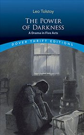 Power of Darkness : A Drama in Five Acts  - Tolstoy, Lev Nikolayeviç