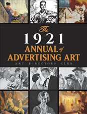 1921 Annual of Advertising Art : The Catalog of the First Exhibition Held by The Art Directors Club -