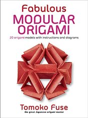 Fabulous Modular Origami : 20 Origami Models with Instructions and Diagrams - Fuse, Tomoko