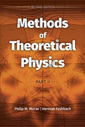 Methods of Theoretical Physics : Part II  - Feshbach, Herman