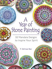 Year of Stone Painting : 52 Mandala Designs to Inspire Your Spirit - Bac, F Sehnaz