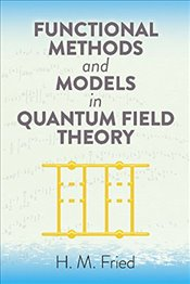 Functional Methods and Models in Quantum Field Theory  - Fried, H.M.