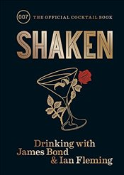 Shaken : Drinking With James Bond and Ian Fleming : The Official Cocktail Book - Fleming, Ian