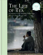 Life of Tea : A Journey to the World's Finest Teas - Freeman, Michael