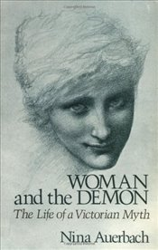 Woman and the Demon : The Life of a Victorian Myth - Auerbach, Nina