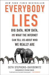 Everybody Lies : Big Data, New Data, and What the Internet Can Tell Us about Who We Really Are - Stephens-Davidowitz, Seth