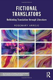 Fictional Translators: Rethinking Translation through Literature (New Perspectives in Translation an - Arrojo, Rosemary