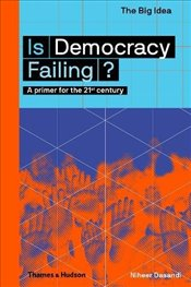 Is Democracy Failing? : A Primer for the 21st Century : The Big Idea - Dasandi, Niheer