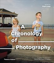 Chronology of Photography : A Cultural Timeline from Camera Obscura to Instagram - Lowe, Paul