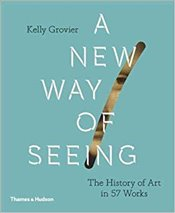 New Way of Seeing : The History of Art in 57 Works - Grovier, Kelly