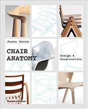 Chair Anatomy : Design and Construction - Orrom, James