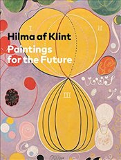 Hilma af Klint : Paintings for the Future - Af Klint, Hilma