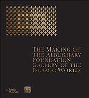 Making of The Albukhary Foundation Gallery of the Islamic World - Museum, The British