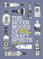Seven Moods of Craft Spirits : 350 Great Craft Spirits from Around the World - Roskrow, Dominic
