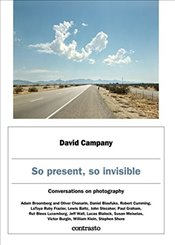 So Present, So Invisible : Conversations on Photography - Campany, David