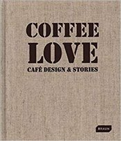 Coffee Love : Cafe Design and Stories - Braun, Markus Sebastian
