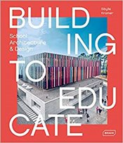 Building to Educate : School Architecture and Design - Kramer, Sibylle