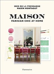 Maison : Parisian Chic at Home - Fressange, Ines de la