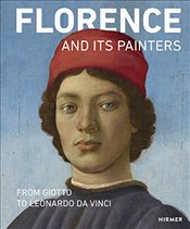 Florence and its Painters : From Giotto to Leonardo da Vinci - Schumacher, Andreas