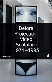 Before Projection : Video Sculpture 1974 - 1995 - Watlington, Emily