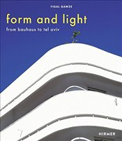 Form and Light : From Bauhaus to Tel Aviv - Gawze, Yigal