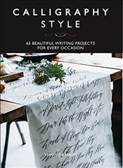 Calligraphy Style : 65 Beautiful Writing Projects for Every Occasion - Halim, Veronica