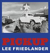 Lee Friedlander : Pickup - Friedlander, Lee