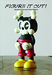 Figure It Out! : Designer Toys and Their Makers -