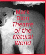 Mark Dion : Theatre of the Natural World - Blazwick, Iwona