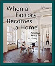When a Factory Becomes a Home : Adaptive Reuse for Living - Van Uffelen, Chris